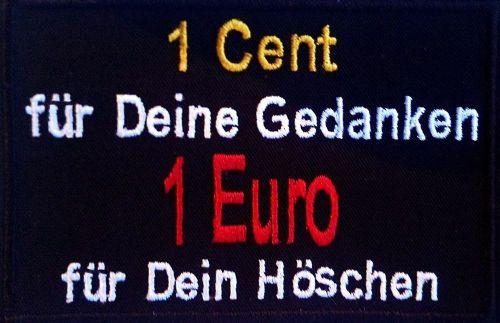 1 Cent für Deine Gedanken,  1 Euro für ... Aufnäher Patch (354)